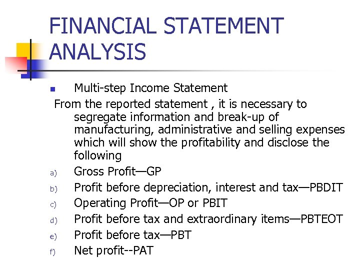 FINANCIAL STATEMENT ANALYSIS Multi-step Income Statement From the reported statement , it is necessary