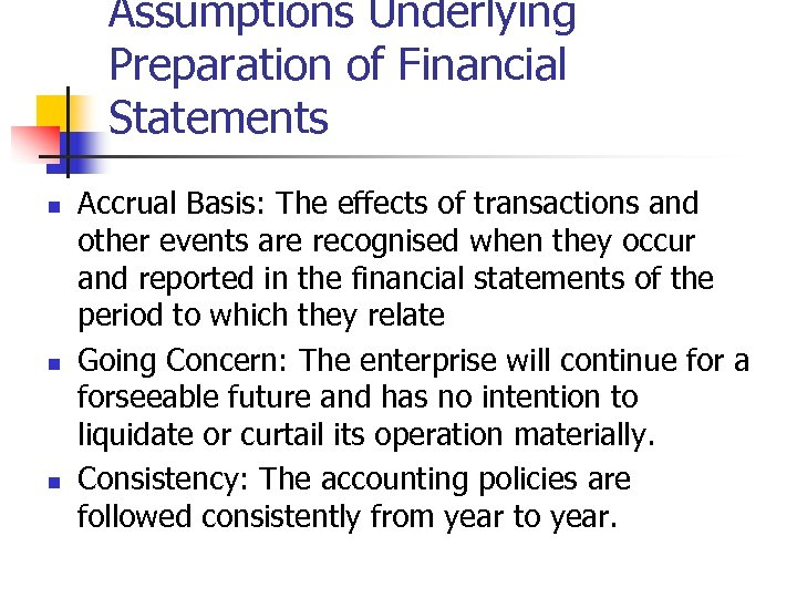 Assumptions Underlying Preparation of Financial Statements n n n Accrual Basis: The effects of