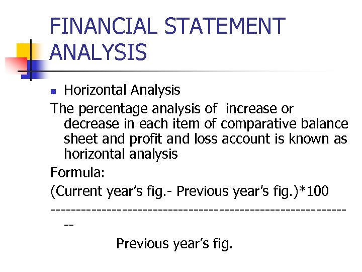 FINANCIAL STATEMENT ANALYSIS Horizontal Analysis The percentage analysis of increase or decrease in each