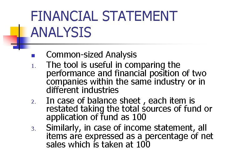 FINANCIAL STATEMENT ANALYSIS n 1. 2. 3. Common-sized Analysis The tool is useful in