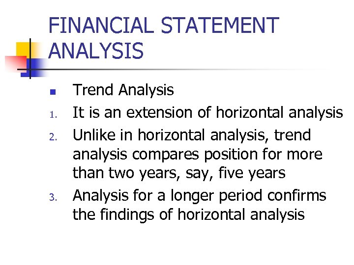 FINANCIAL STATEMENT ANALYSIS n 1. 2. 3. Trend Analysis It is an extension of