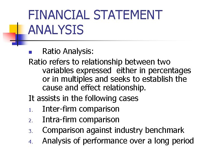 FINANCIAL STATEMENT ANALYSIS Ratio Analysis: Ratio refers to relationship between two variables expressed either
