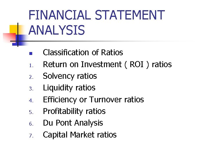 FINANCIAL STATEMENT ANALYSIS n 1. 2. 3. 4. 5. 6. 7. Classification of Ratios