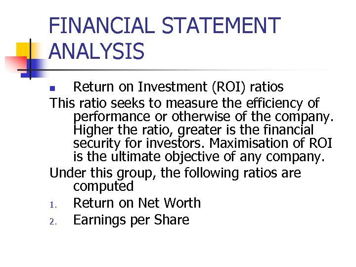 FINANCIAL STATEMENT ANALYSIS Return on Investment (ROI) ratios This ratio seeks to measure the