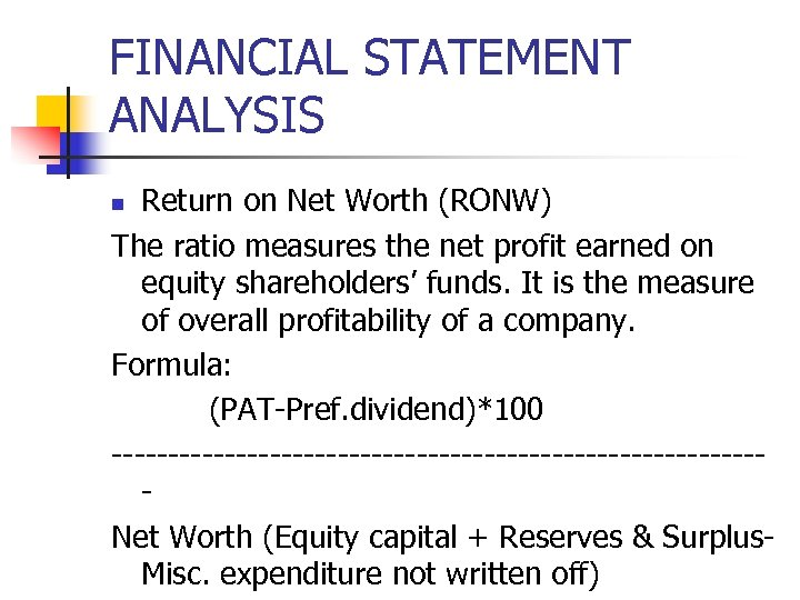 FINANCIAL STATEMENT ANALYSIS Return on Net Worth (RONW) The ratio measures the net profit