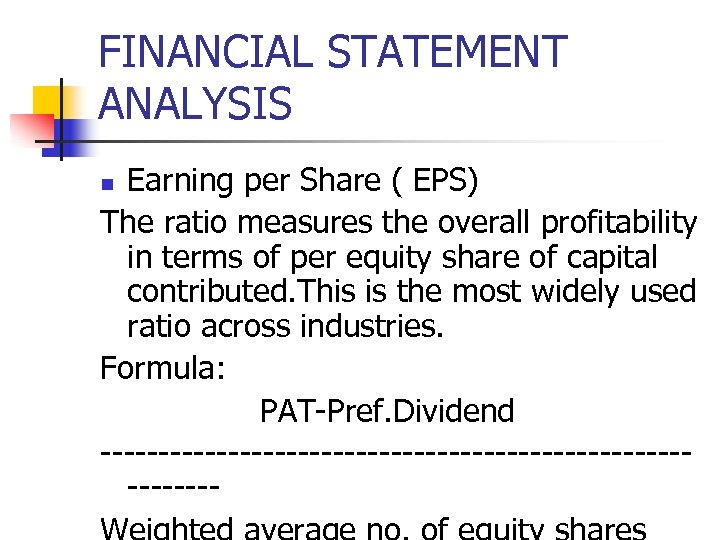 FINANCIAL STATEMENT ANALYSIS Earning per Share ( EPS) The ratio measures the overall profitability