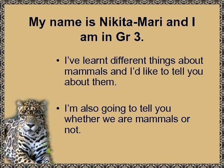 My name is Nikita-Mari and I am in Gr 3. • I've learnt different