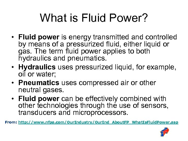 What is Fluid Power? • Fluid power is energy transmitted and controlled by means