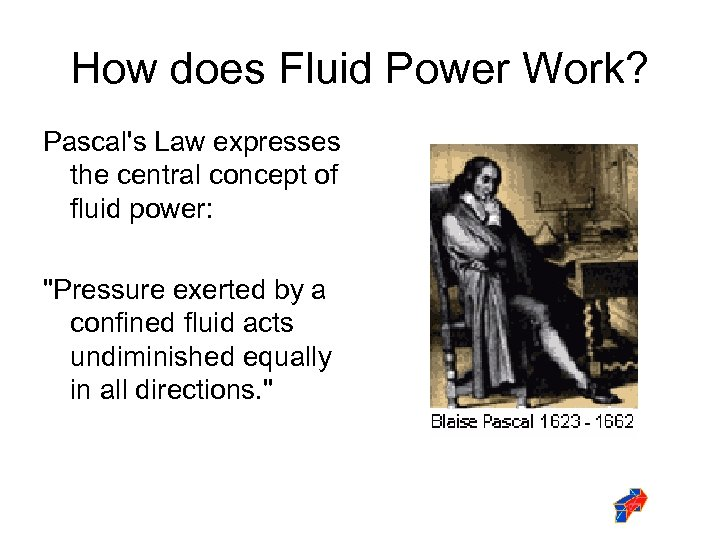 How does Fluid Power Work? Pascal's Law expresses the central concept of fluid power: