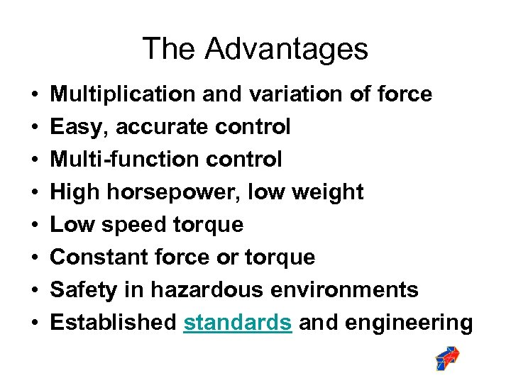 The Advantages • • Multiplication and variation of force Easy, accurate control Multi-function control