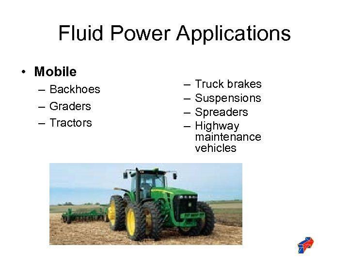 Fluid Power Applications • Mobile – Backhoes – Graders – Tractors – – Truck
