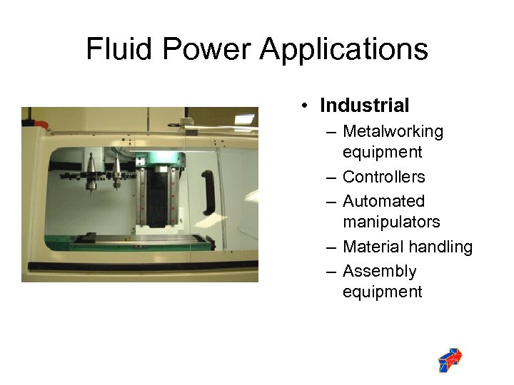 Fluid Power Applications • Industrial – Metalworking equipment – Controllers – Automated manipulators –