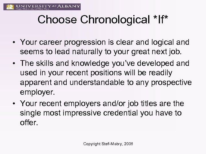 Choose Chronological *If* • Your career progression is clear and logical and seems to