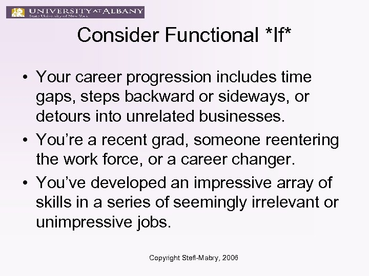 Consider Functional *If* • Your career progression includes time gaps, steps backward or sideways,