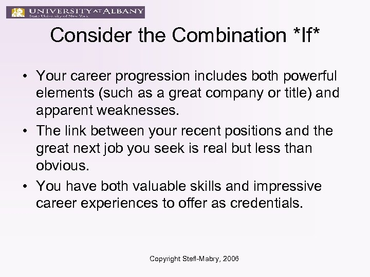 Consider the Combination *If* • Your career progression includes both powerful elements (such as
