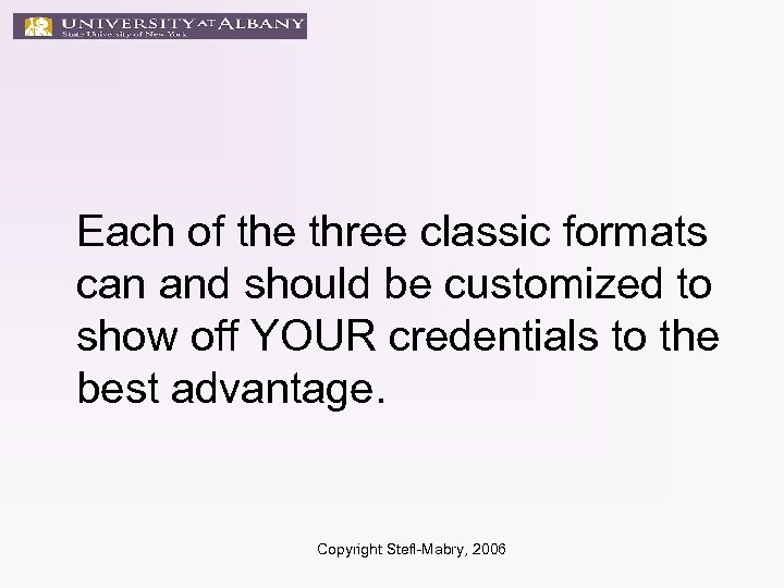 Each of the three classic formats can and should be customized to show off