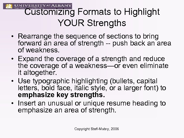 Customizing Formats to Highlight YOUR Strengths • Rearrange the sequence of sections to bring