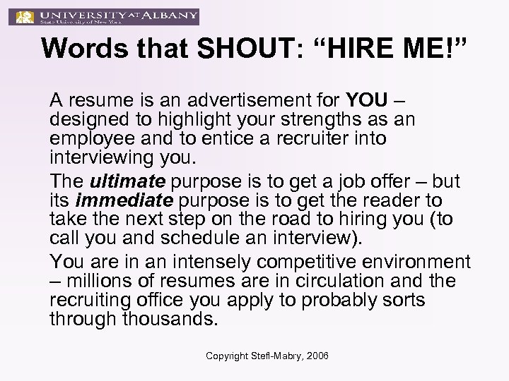 "Words that SHOUT: ""HIRE ME!"" A resume is an advertisement for YOU – designed"