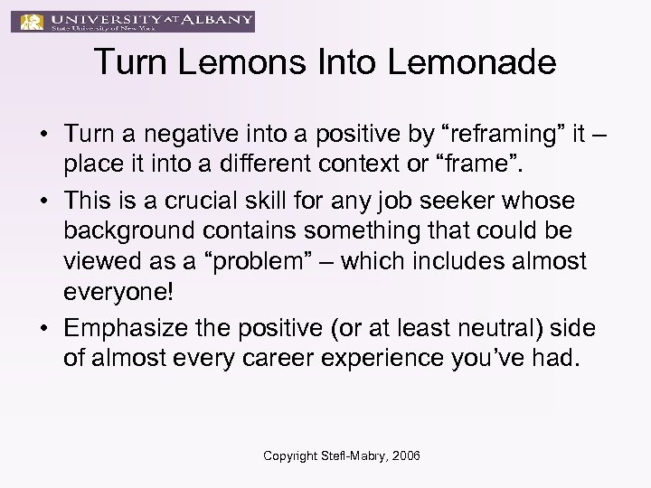 "Turn Lemons Into Lemonade • Turn a negative into a positive by ""reframing"" it"
