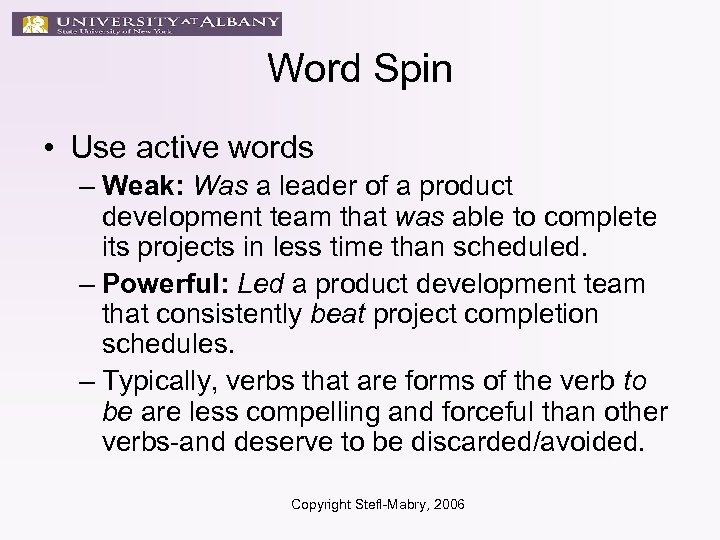 Word Spin • Use active words – Weak: Was a leader of a product