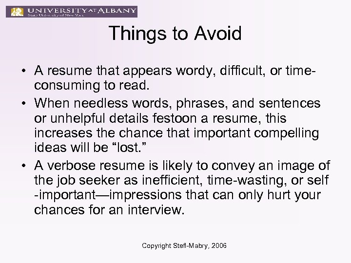 Things to Avoid • A resume that appears wordy, difficult, or timeconsuming to read.