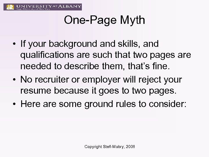 One-Page Myth • If your background and skills, and qualifications are such that two