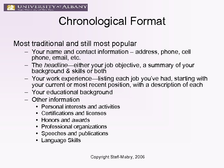Chronological Format Most traditional and still most popular – Your name and contact information