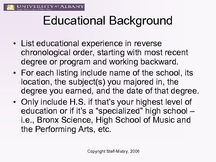 Educational Background • List educational experience in reverse chronological order, starting with most recent