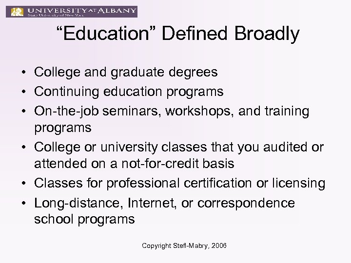 """Education"" Defined Broadly • College and graduate degrees • Continuing education programs • On-the-job"