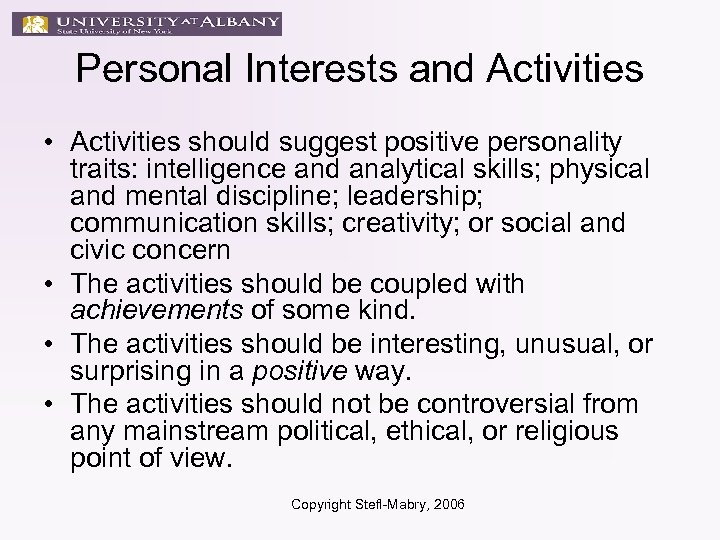 Personal Interests and Activities • Activities should suggest positive personality traits: intelligence and analytical