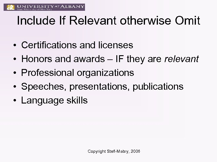 Include If Relevant otherwise Omit • • • Certifications and licenses Honors and awards