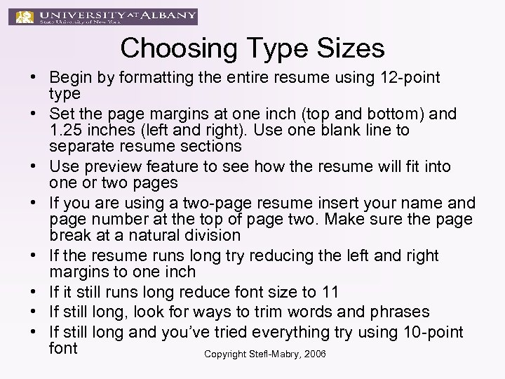 Choosing Type Sizes • Begin by formatting the entire resume using 12 -point type