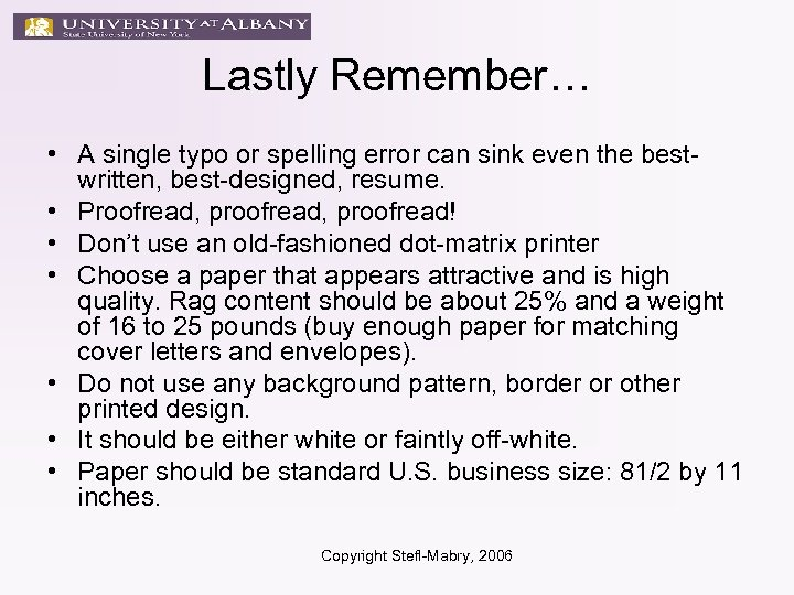 Lastly Remember… • A single typo or spelling error can sink even the bestwritten,