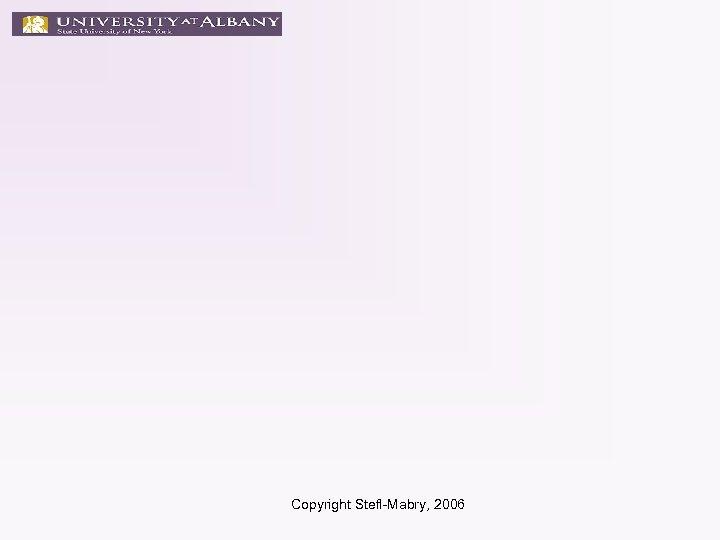 Copyright Stefl-Mabry, 2006