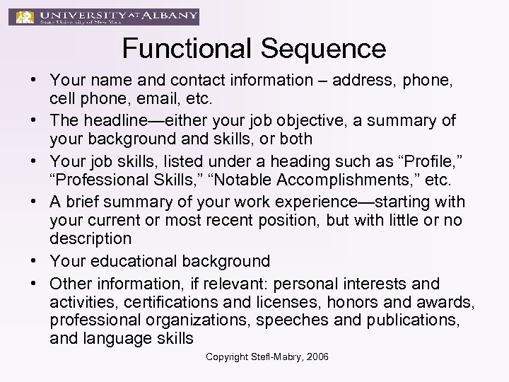 Functional Sequence • Your name and contact information – address, phone, cell phone, email,