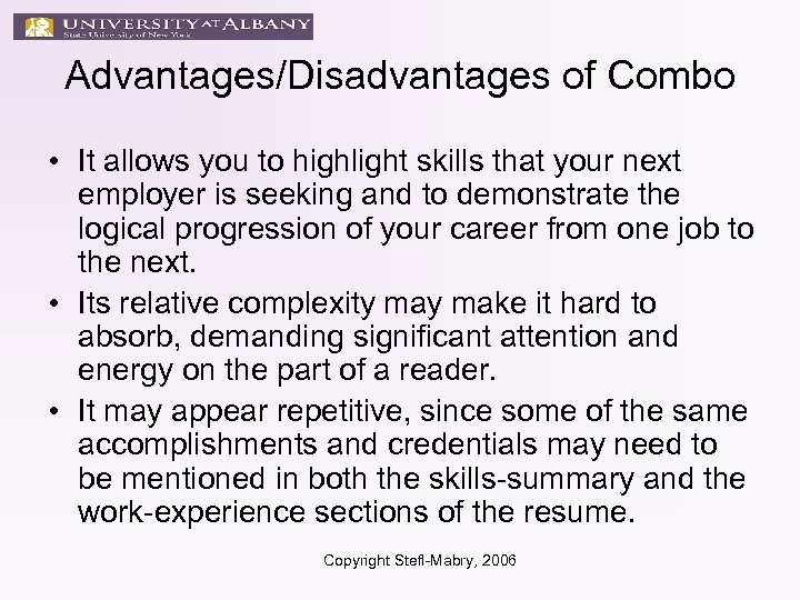 Advantages/Disadvantages of Combo • It allows you to highlight skills that your next employer
