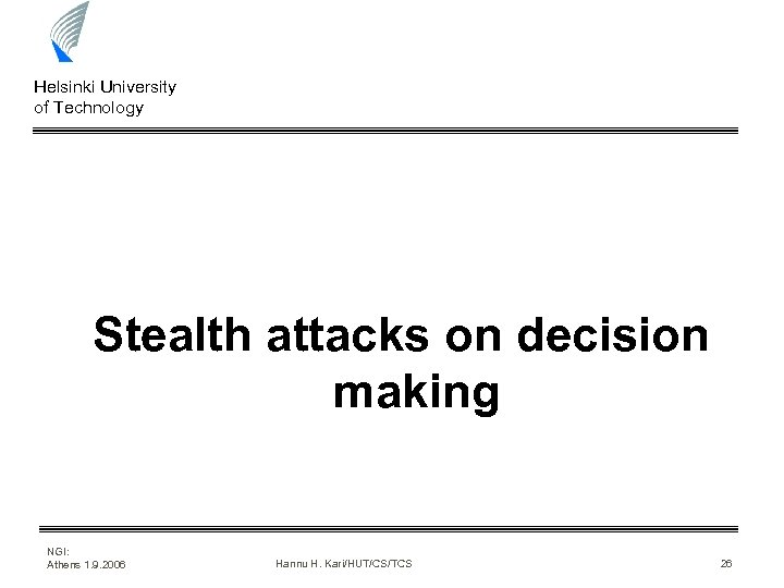 Helsinki University of Technology Stealth attacks on decision making NGI: Athens 1. 9. 2006