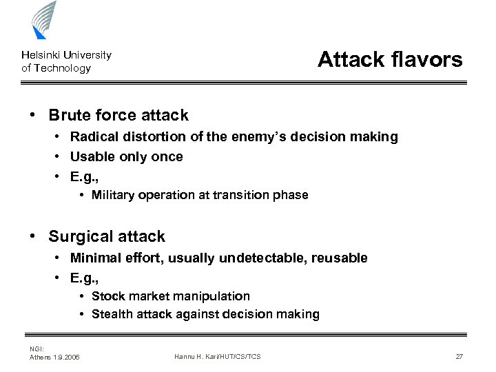 Attack flavors Helsinki University of Technology • Brute force attack • Radical distortion of