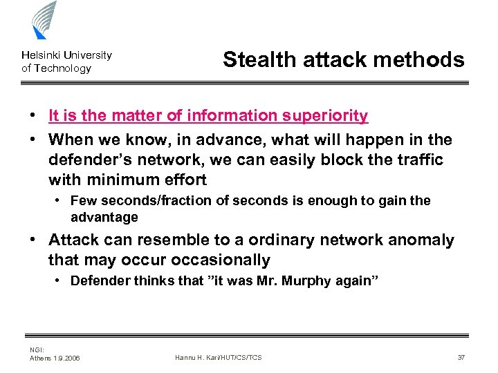 Helsinki University of Technology Stealth attack methods • It is the matter of information