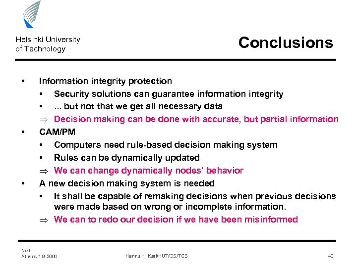 Conclusions Helsinki University of Technology • • • Information integrity protection • Security solutions