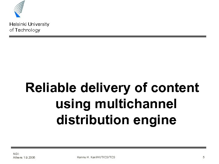 Helsinki University of Technology Reliable delivery of content using multichannel distribution engine NGI: Athens