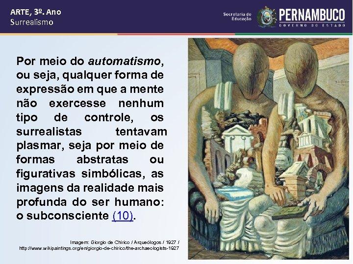 ARTE, 3º. Ano Surrealismo Por meio do automatismo, ou seja, qualquer forma de expressão