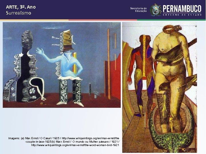 ARTE, 3º. Ano Surrealismo Imagens: (a) Max Ernst / O Casal / 1925 /