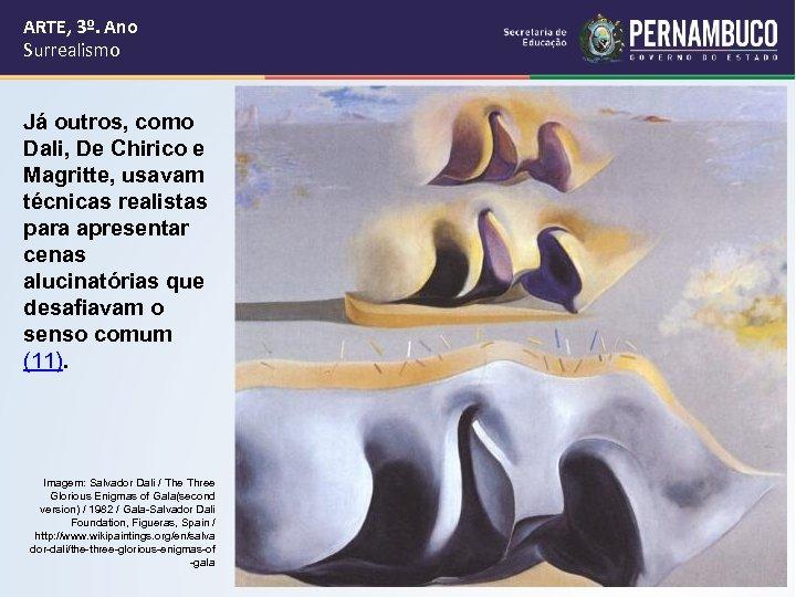 ARTE, 3º. Ano Surrealismo Já outros, como Dali, De Chirico e Magritte, usavam técnicas