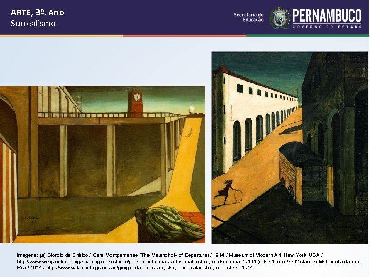 ARTE, 3º. Ano Surrealismo Imagens: (a) Giorgio de Chirico / Gare Montparnasse (The Melancholy