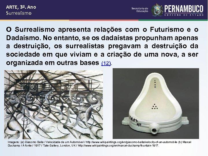 ARTE, 3º. Ano Surrealismo O Surrealismo apresenta relações com o Futurismo e o Dadaísmo.
