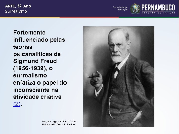 ARTE, 3º. Ano Surrealismo Fortemente influenciado pelas teorias psicanalíticas de Sigmund Freud (1856 -1939),
