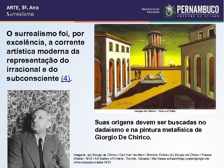 ARTE, 3º. Ano Surrealismo O surrealismo foi, por excelência, a corrente artística moderna da