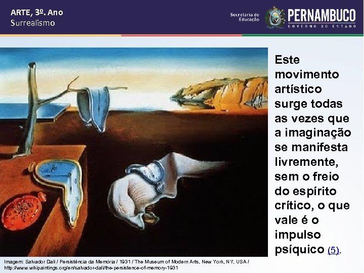 ARTE, 3º. Ano Surrealismo Este movimento artístico surge todas as vezes que a imaginação