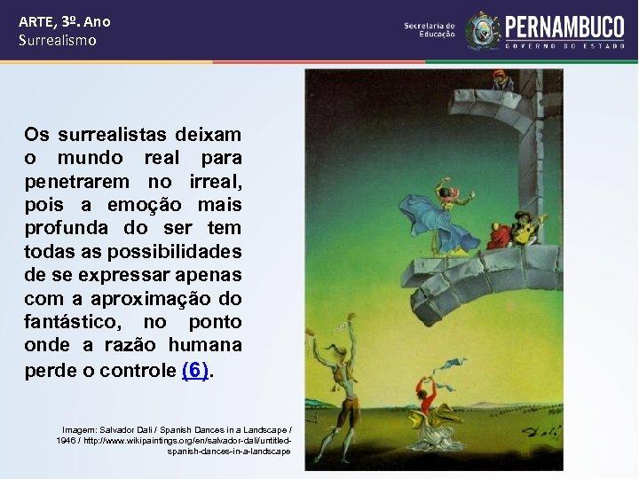 ARTE, 3º. Ano Surrealismo Os surrealistas deixam o mundo real para penetrarem no irreal,